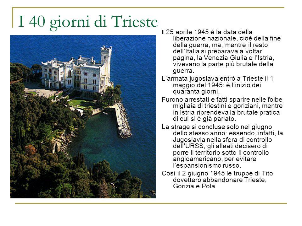 I 40 giorni di Trieste Il 25 aprile 1945 è la data della liberazione nazionale, cioè della fine della guerra, ma, mentre il resto dellItalia si prepar