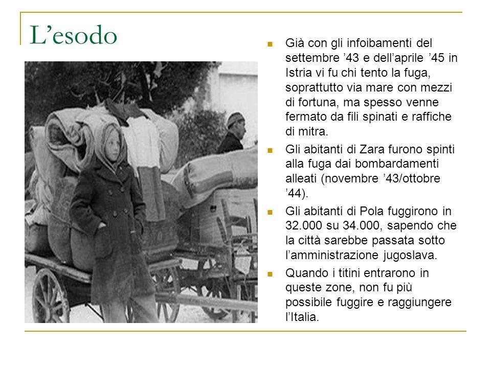 Lesodo Già con gli infoibamenti del settembre 43 e dellaprile 45 in Istria vi fu chi tento la fuga, soprattutto via mare con mezzi di fortuna, ma spes