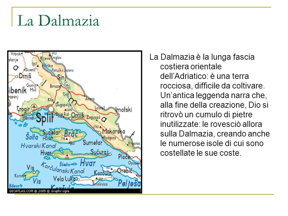 La Dalmazia La Dalmazia è la lunga fascia costiera orientale dellAdriatico: è una terra rocciosa, difficile da coltivare. Unantica leggenda narra che,