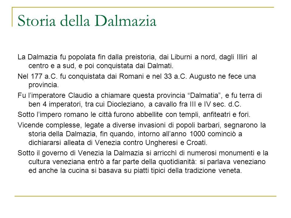 Storia della Dalmazia La Dalmazia fu popolata fin dalla preistoria, dai Liburni a nord, dagli Illiri al centro e a sud, e poi conquistata dai Dalmati.