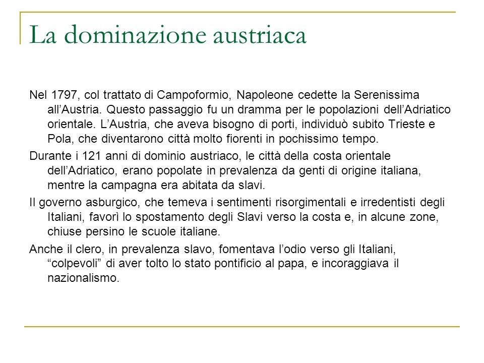 La dominazione austriaca Nel 1797, col trattato di Campoformio, Napoleone cedette la Serenissima allAustria. Questo passaggio fu un dramma per le popo