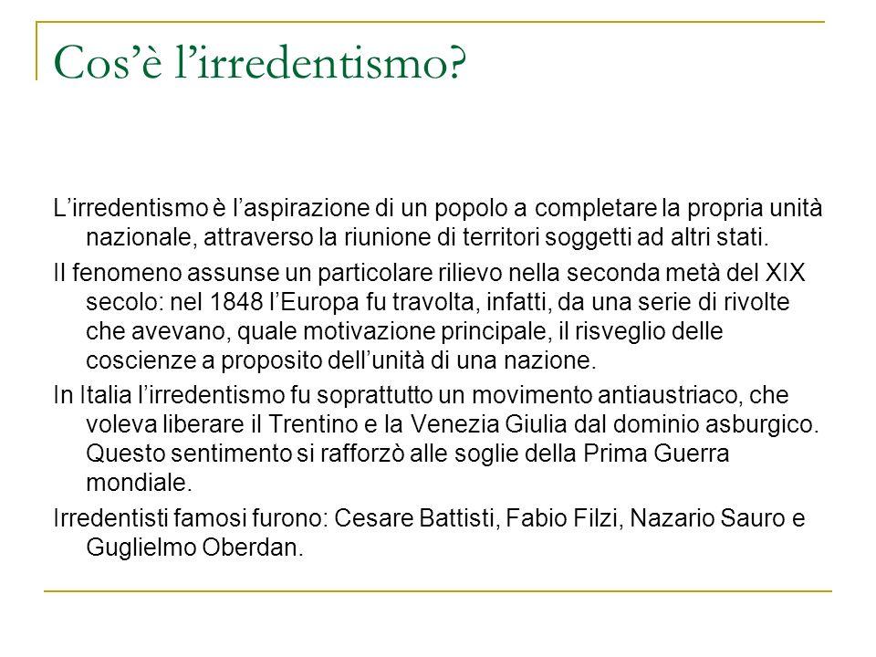 Cosè lirredentismo? Lirredentismo è laspirazione di un popolo a completare la propria unità nazionale, attraverso la riunione di territori soggetti ad