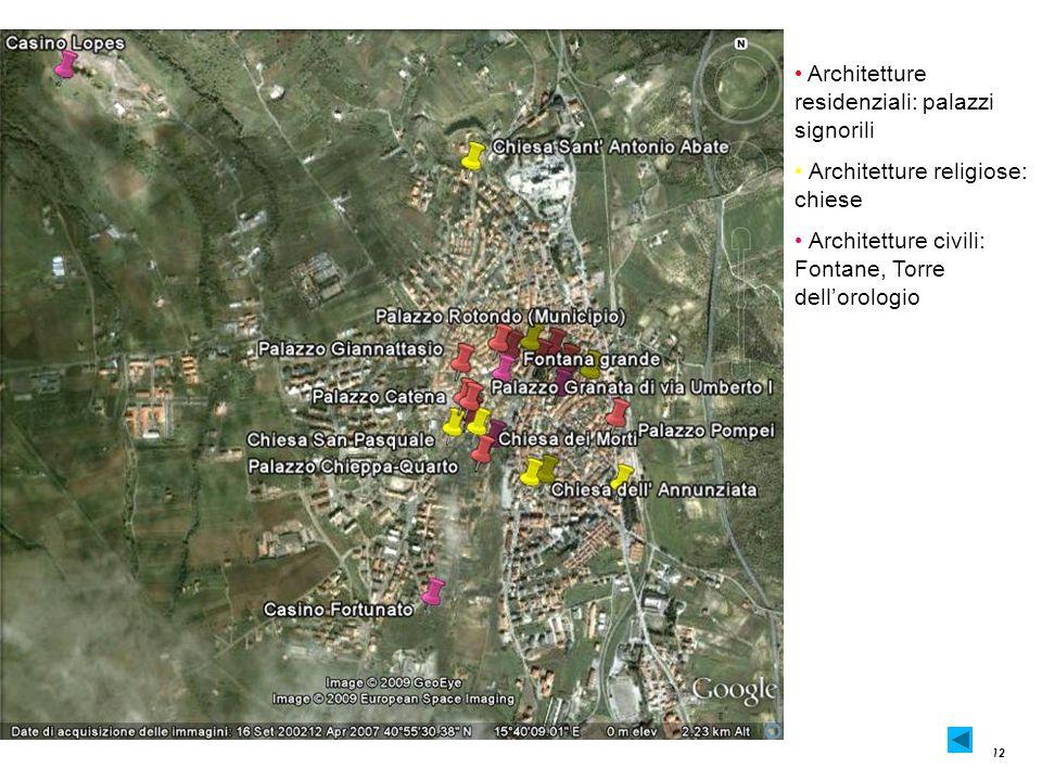 12 Architetture residenziali: palazzi signorili Architetture religiose: chiese Architetture civili: Fontane, Torre dellorologio