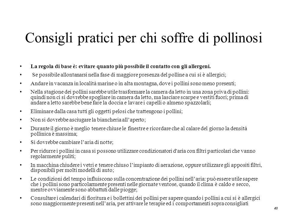 40 Consigli pratici per chi soffre di pollinosi La regola di base è: evitare quanto più possibile il contatto con gli allergeni. Se possibile allontan