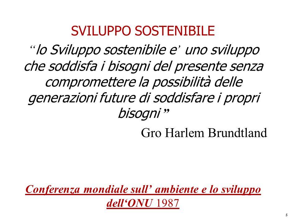 5 SVILUPPO SOSTENIBILE lo Sviluppo sostenibile e uno sviluppo che soddisfa i bisogni del presente senza compromettere la possibilità delle generazioni