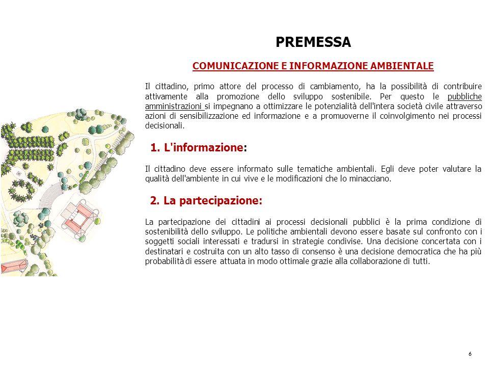 6 PREMESSA COMUNICAZIONE E INFORMAZIONE AMBIENTALE Il cittadino, primo attore del processo di cambiamento, ha la possibilità di contribuire attivament