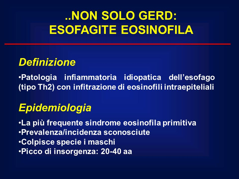 ..NON SOLO GERD: ESOFAGITE EOSINOFILA Definizione Patologia infiammatoria idiopatica dellesofago (tipo Th2) con infitrazione di eosinofili intraepitel