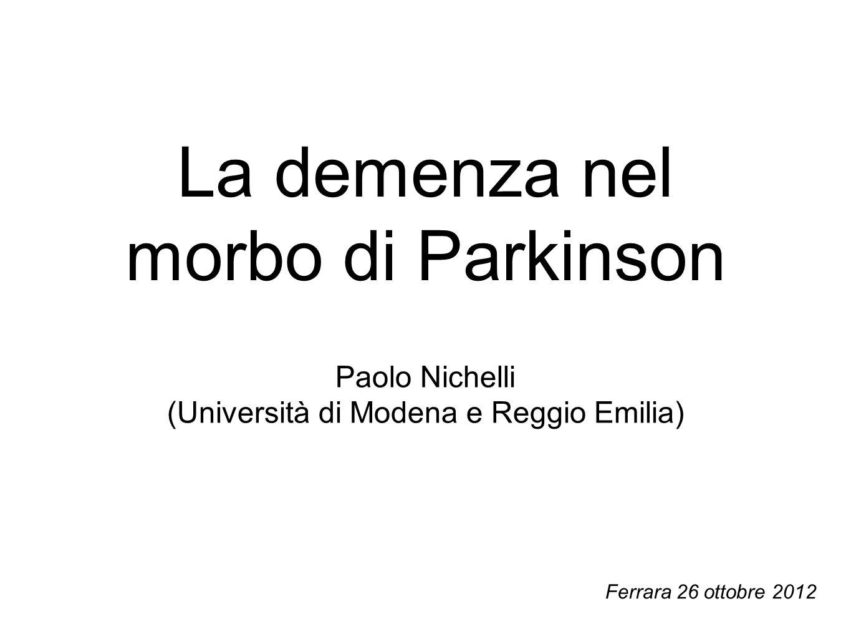 La demenza nel morbo di Parkinson Paolo Nichelli (Università di Modena e Reggio Emilia) Ferrara 26 ottobre 2012