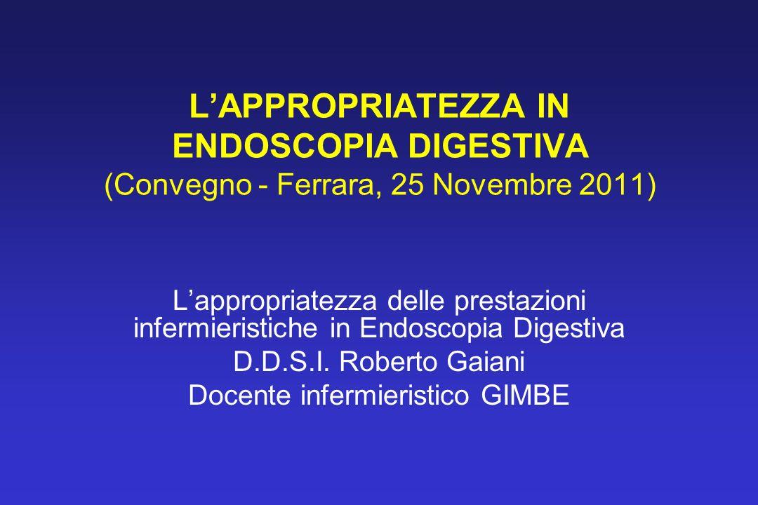LAPPROPRIATEZZA IN ENDOSCOPIA DIGESTIVA (Convegno - Ferrara, 25 Novembre 2011) Lappropriatezza delle prestazioni infermieristiche in Endoscopia Digest