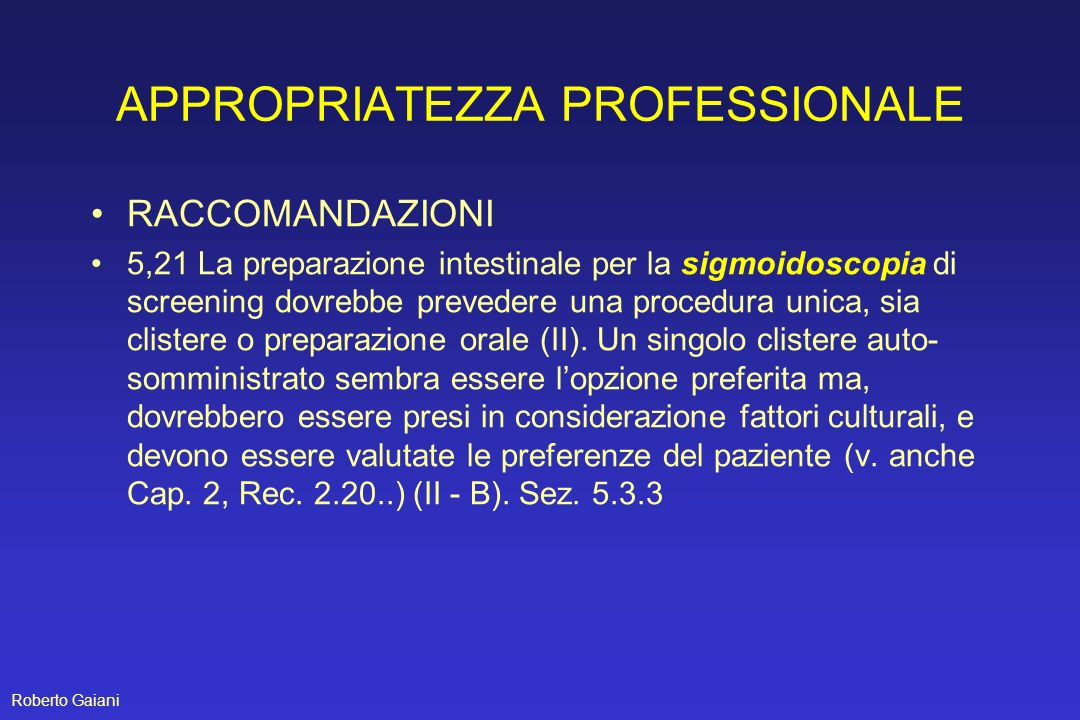 APPROPRIATEZZA PROFESSIONALE RACCOMANDAZIONI 5,21 La preparazione intestinale per la sigmoidoscopia di screening dovrebbe prevedere una procedura unic