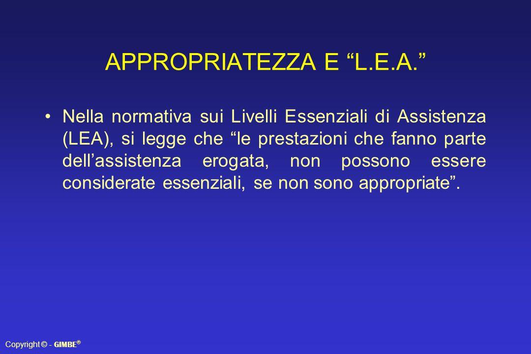 APPROPRIATEZZA E L.E.A. Nella normativa sui Livelli Essenziali di Assistenza (LEA), si legge che le prestazioni che fanno parte dellassistenza erogata