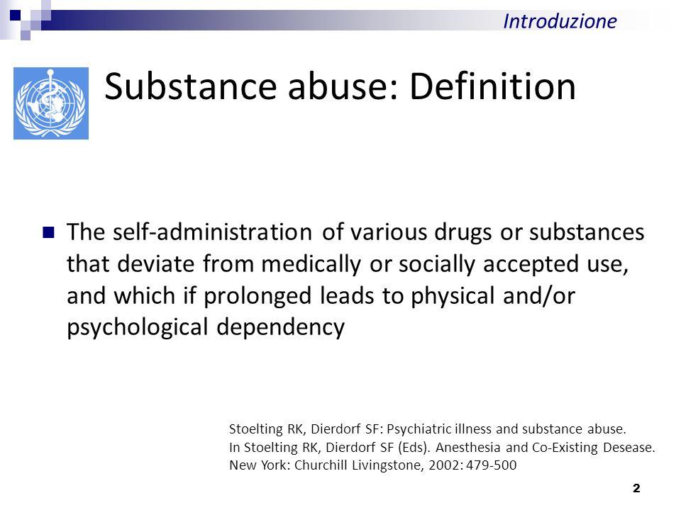 Substance Abuse Sostanze legali Alcool Tabacco Caffeina Farmaci Barbiturici Benzodiazepine Oppioidi Sostanze illegali Cocaina (crack) Oppioidi (eroina) Cannabis (Marijuana - Hashish) Allucinogeni (LSD) Amfetamine Solventi Introduzione 3