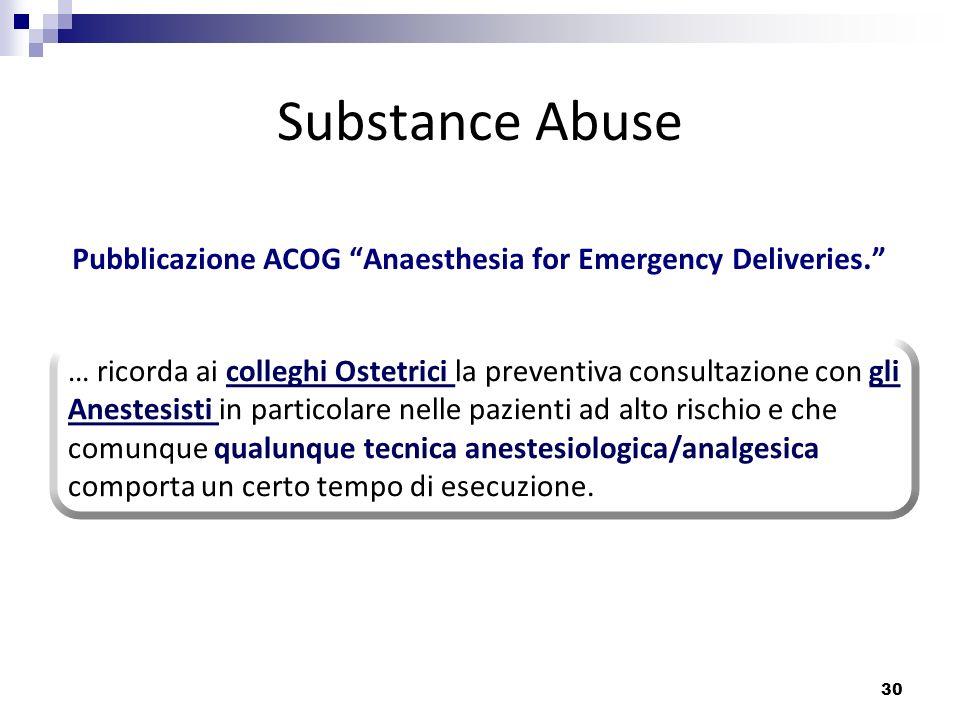 30 Substance Abuse Pubblicazione ACOG Anaesthesia for Emergency Deliveries. … ricorda ai colleghi Ostetrici la preventiva consultazione con gli Aneste