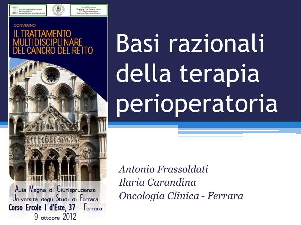 Basi razionali della terapia perioperatoria Antonio Frassoldati Ilaria Carandina Oncologia Clinica - Ferrara