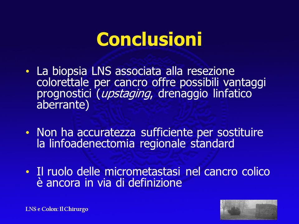 LNS e Colon: Il Chirurgo Conclusioni La biopsia LNS associata alla resezione colorettale per cancro offre possibili vantaggi prognostici (upstaging, d