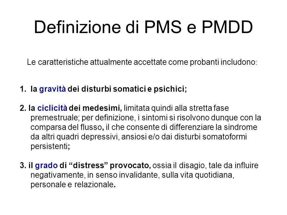 Definizione di PMS e PMDD Le caratteristiche attualmente accettate come probanti includono : 1.la gravità dei disturbi somatici e psichici; 2. la cicl