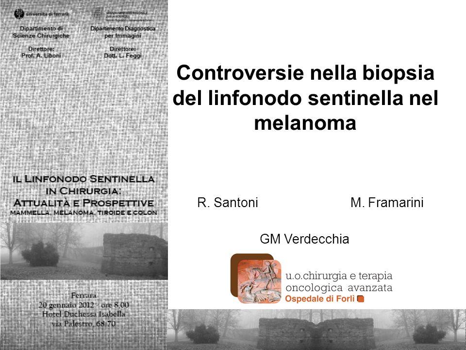 Controversie nella biopsia del linfonodo sentinella nel melanoma R. Santoni M. Framarini GM Verdecchia