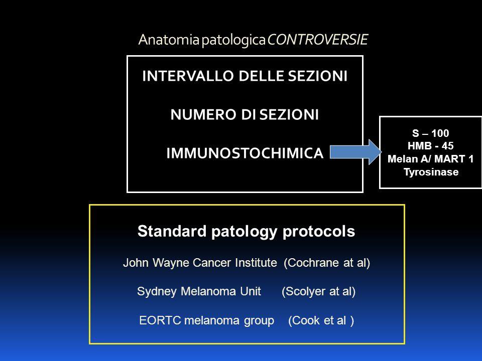 Anatomia patologica CONTROVERSIE INTERVALLO DELLE SEZIONI NUMERO DI SEZIONI IMMUNOSTOCHIMICA Standard patology protocols John Wayne Cancer Institute (