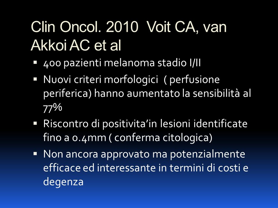 Clin Oncol. 2010 Voit CA, van Akkoi AC et al 400 pazienti melanoma stadio I/II Nuovi criteri morfologici ( perfusione periferica) hanno aumentato la s