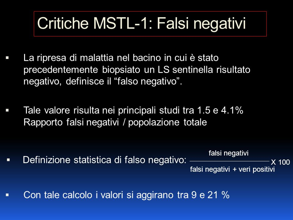Critiche MSTL-1: Falsi negativi La ripresa di malattia nel bacino in cui è stato precedentemente biopsiato un LS sentinella risultato negativo, defini