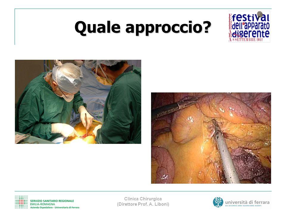 Quale approccio? Clinica Chirurgica (Direttore Prof. A. Liboni)