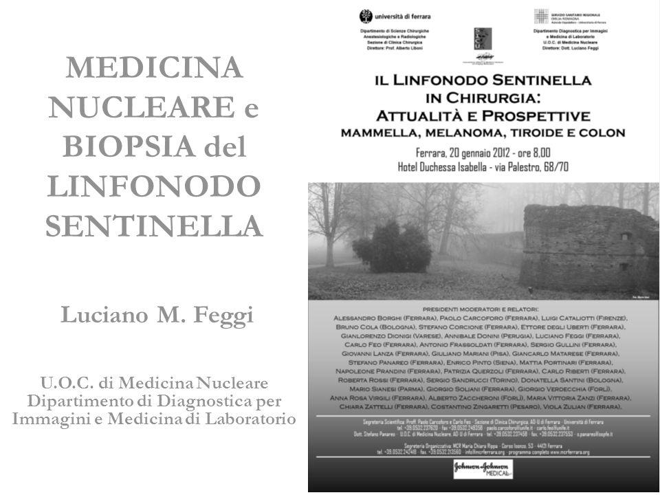 MEDICINA NUCLEARE e BIOPSIA del LINFONODO SENTINELLA Luciano M. Feggi U.O.C. di Medicina Nucleare Dipartimento di Diagnostica per Immagini e Medicina