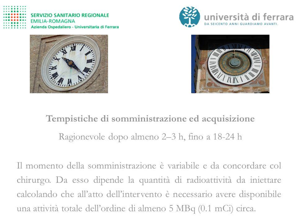 Tempistiche di somministrazione ed acquisizione Ragionevole dopo almeno 2–3 h, fino a 18-24 h Il momento della somministrazione è variabile e da concordare col chirurgo.
