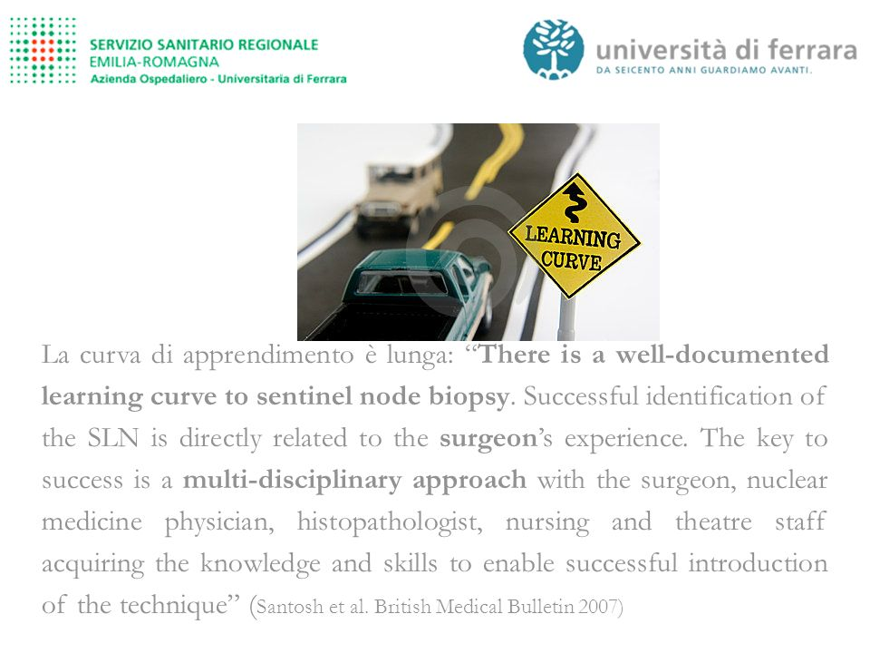 La curva di apprendimento è lunga: There is a well-documented learning curve to sentinel node biopsy. Successful identification of the SLN is directly