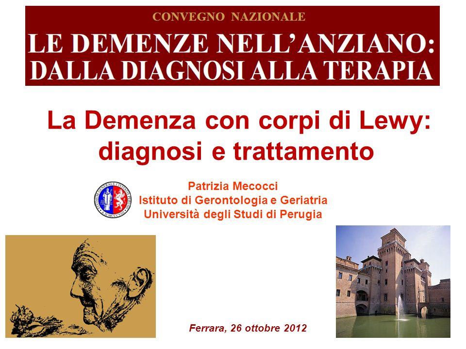 La Demenza con corpi di Lewy: diagnosi e trattamento Patrizia Mecocci Istituto di Gerontologia e Geriatria Università degli Studi di Perugia Ferrara,