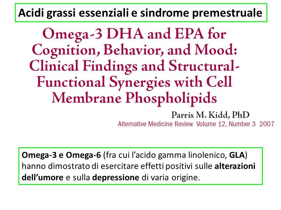 Acidi grassi essenziali e sindrome premestruale Omega-3 e Omega-6 (fra cui lacido gamma linolenico, GLA) hanno dimostrato di esercitare effetti positivi sulle alterazioni dellumore e sulla depressione di varia origine.