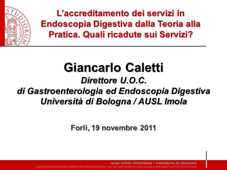 Giancarlo Caletti Direttore U.O.C. di Gastroenterologia ed Endoscopia Digestiva Università di Bologna / AUSL Imola Forlì, 19 novembre 2011 Laccreditam