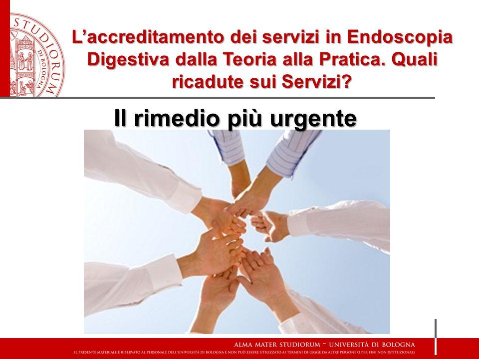 Laccreditamento dei servizi in Endoscopia Digestiva dalla Teoria alla Pratica. Quali ricadute sui Servizi? Il rimedio più urgente