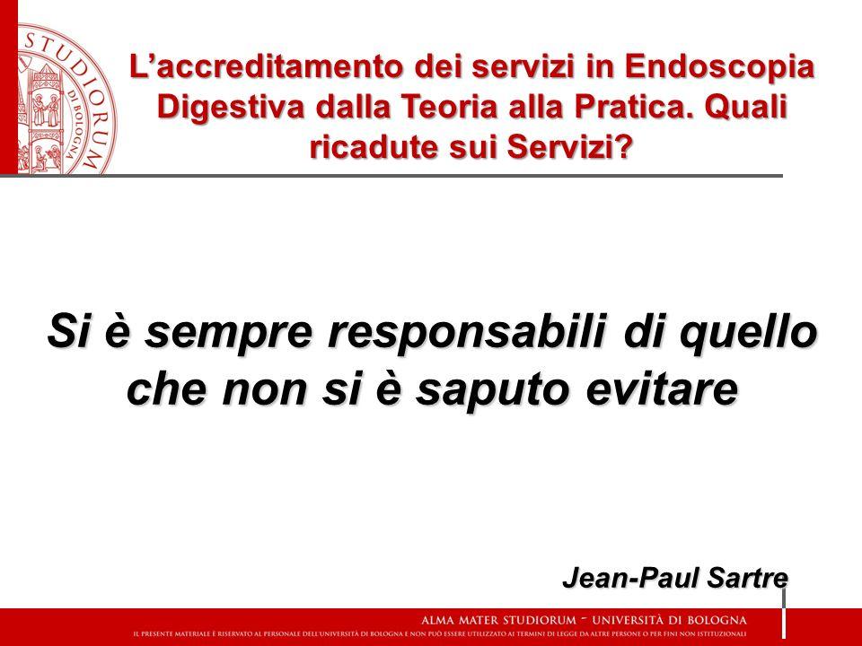 Si è sempre responsabili di quello che non si è saputo evitare Jean-Paul Sartre Laccreditamento dei servizi in Endoscopia Digestiva dalla Teoria alla