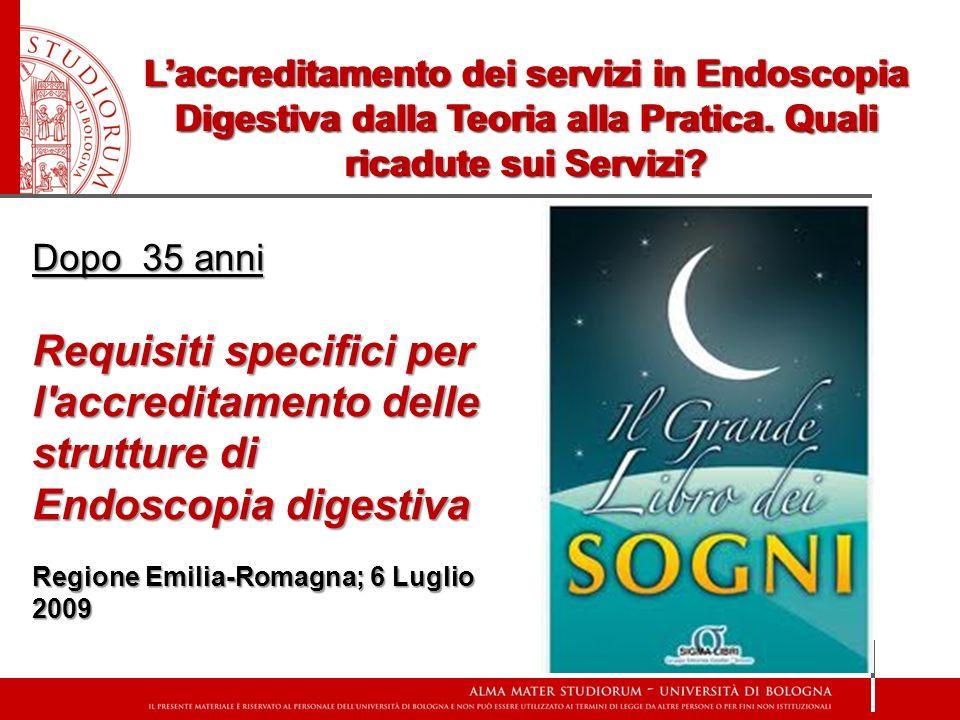 Dopo 35 anni Requisiti specifici per l'accreditamento delle strutture di Endoscopia digestiva Regione Emilia-Romagna; 6 Luglio 2009