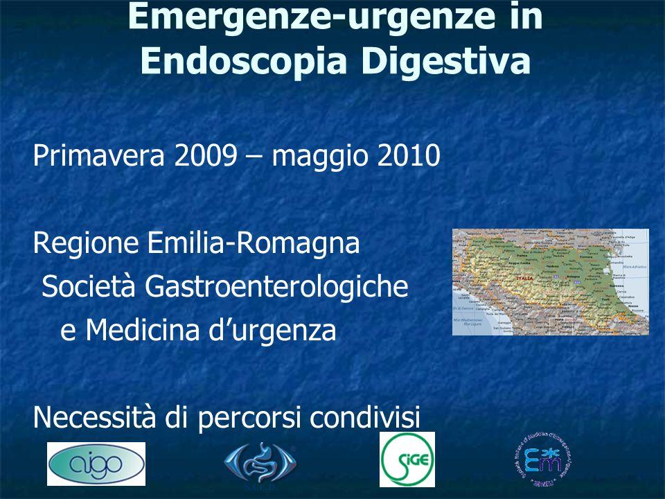 Emergenze-urgenze in Endoscopia Digestiva Primavera 2009 – maggio 2010 Regione Emilia-Romagna Società Gastroenterologiche e Medicina durgenza Necessità di percorsi condivisi