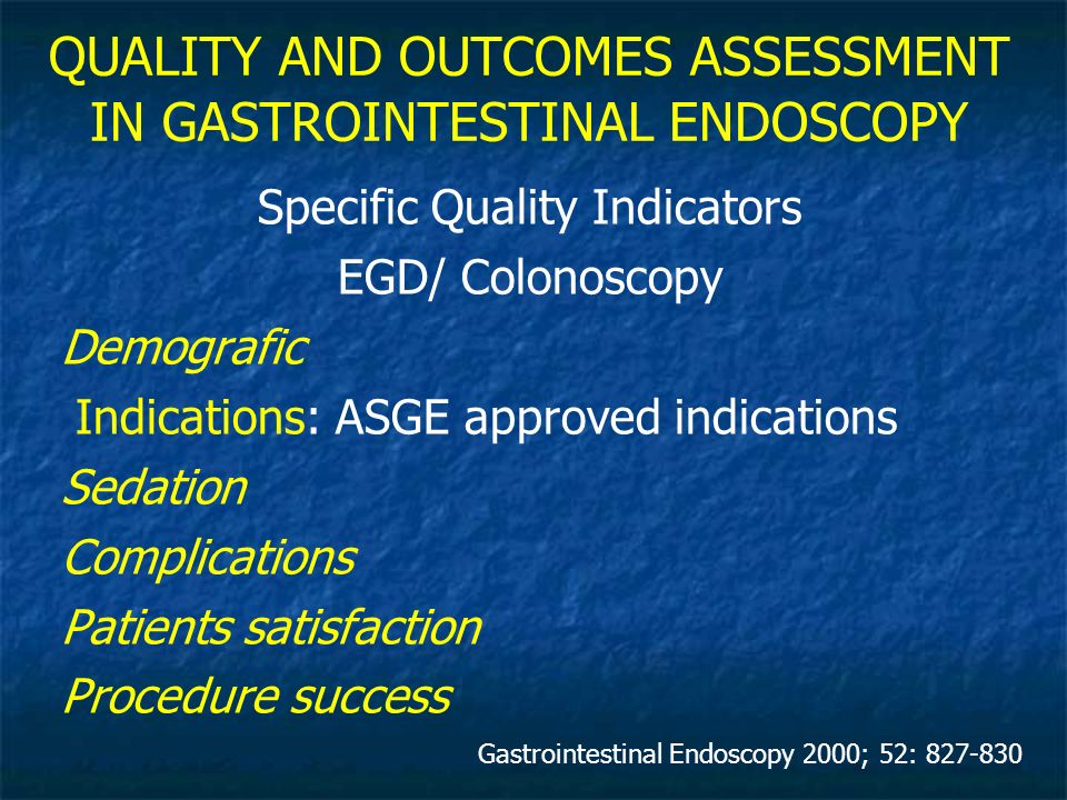 QUALITY AND OUTCOMES ASSESSMENT IN GASTROINTESTINAL ENDOSCOPY Specific Quality Indicators EGD/ Colonoscopy Demografic Indications: ASGE approved indic