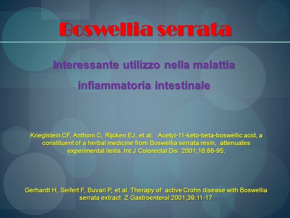 Boswellia serrata Interessante utilizzo nella malattia infiammatoria intestinale Krieglstein CF, Anthoni C, Rijcken EJ, et al. Acetyl-11-keto-beta-bos