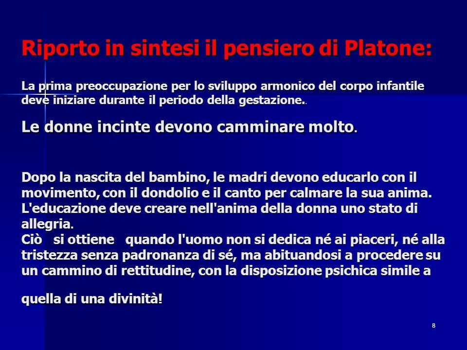 8 Riporto in sintesi il pensiero di Platone: La prima preoccupazione per lo sviluppo armonico del corpo infantile deve iniziare durante il periodo della gestazione..