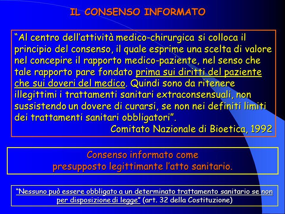 Al centro dellattività medico-chirurgica si colloca il principio del consenso, il quale esprime una scelta di valore nel concepire il rapporto medico-