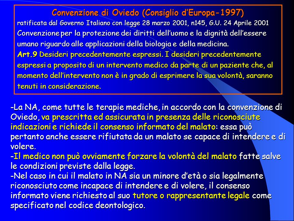 Convenzione di Oviedo (Consiglio dEuropa-1997) ratificata dal Governo Italiano con legge 28 marzo 2001, n145, G.U. 24 Aprile 2001 Convenzione per la p