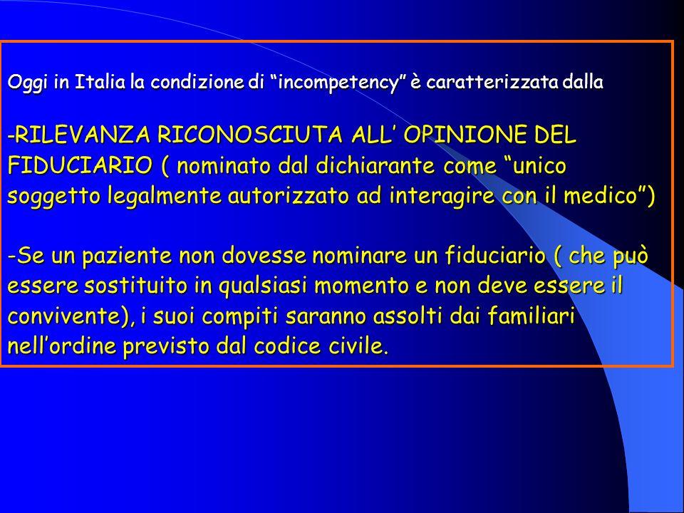 Oggi in Italia la condizione di incompetency è caratterizzata dalla - RILEVANZA RICONOSCIUTA ALL OPINIONE DEL FIDUCIARIO ( nominato dal dichiarante co