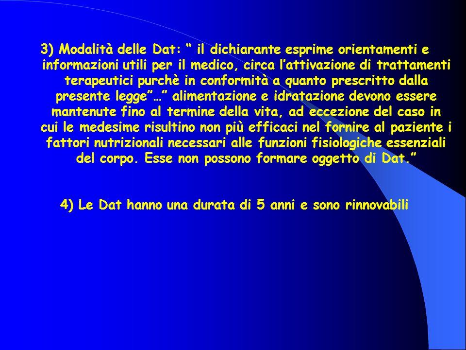 3) Modalità delle Dat: il dichiarante esprime orientamenti e informazioni utili per il medico, circa lattivazione di trattamenti terapeutici purchè in