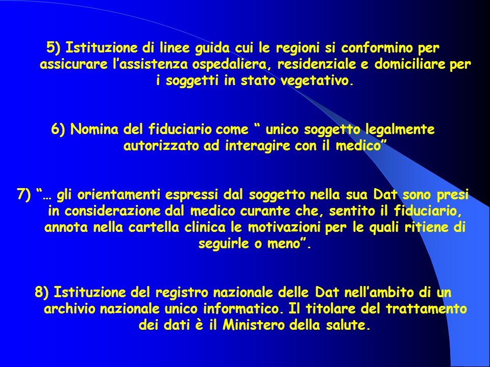 5) Istituzione di linee guida cui le regioni si conformino per assicurare lassistenza ospedaliera, residenziale e domiciliare per i soggetti in stato vegetativo.