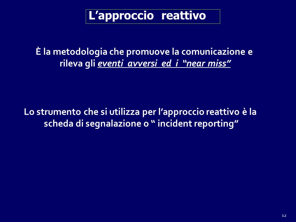 12 Lapproccio reattivo È la metodologia che promuove la comunicazione e rileva gli eventi avversi ed i near miss Lo strumento che si utilizza per lapp