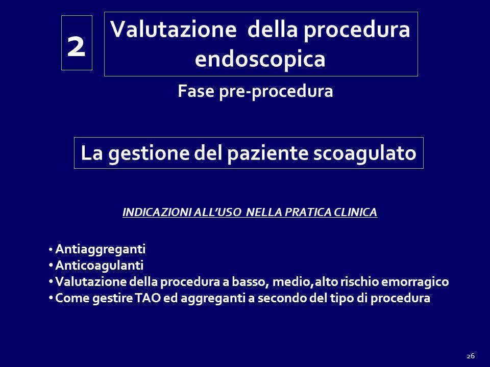 La gestione del paziente scoagulato INDICAZIONI ALLUSO NELLA PRATICA CLINICA Antiaggreganti Anticoagulanti Valutazione della procedura a basso, medio,