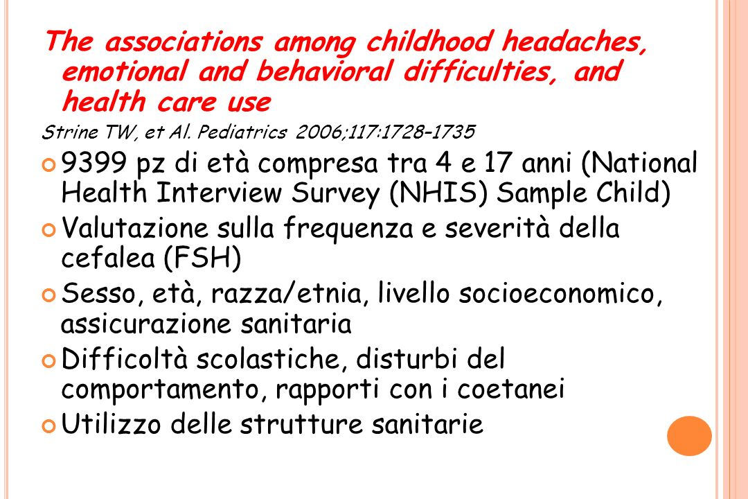 The associations among childhood headaches, emotional and behavioral difficulties, and health care use Strine TW, et Al. Pediatrics 2006;117:1728–1735