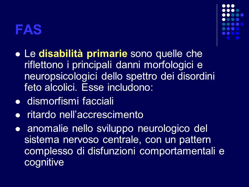 FAS Le disabilità primarie sono quelle che riflettono i principali danni morfologici e neuropsicologici dello spettro dei disordini feto alcolici. Ess