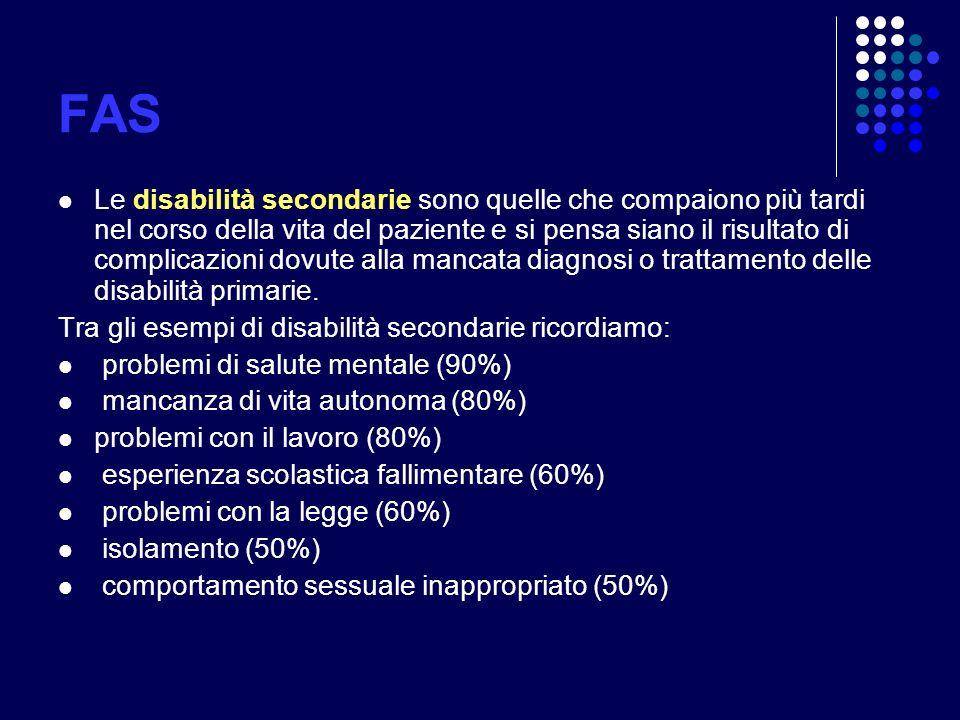 FAS Le disabilità secondarie sono quelle che compaiono più tardi nel corso della vita del paziente e si pensa siano il risultato di complicazioni dovu