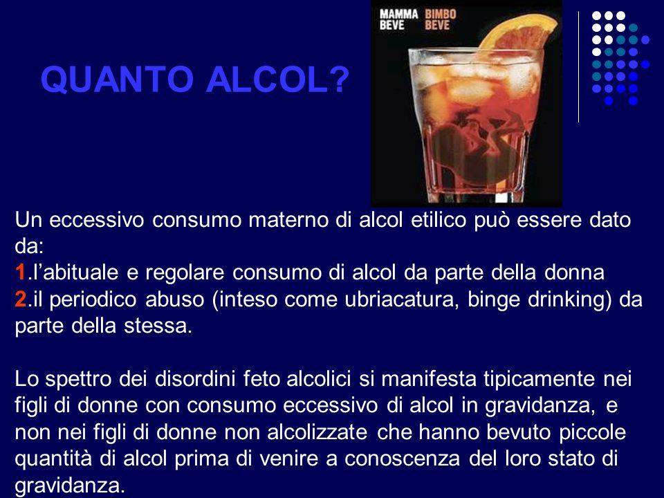 Un eccessivo consumo materno di alcol etilico può essere dato da: 1.labituale e regolare consumo di alcol da parte della donna 2.il periodico abuso (i