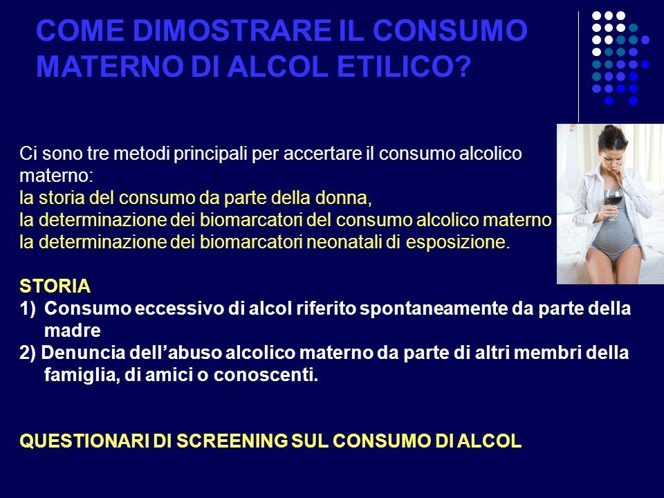 Ci sono tre metodi principali per accertare il consumo alcolico materno: la storia del consumo da parte della donna, la determinazione dei biomarcator